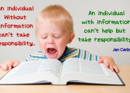 An individual without information cannot take responsibility. An individual with information can't help but take responsibility.
