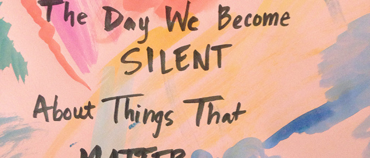 """Our lives begin to end the day we become silent about things that matter"" - MLK Jr."