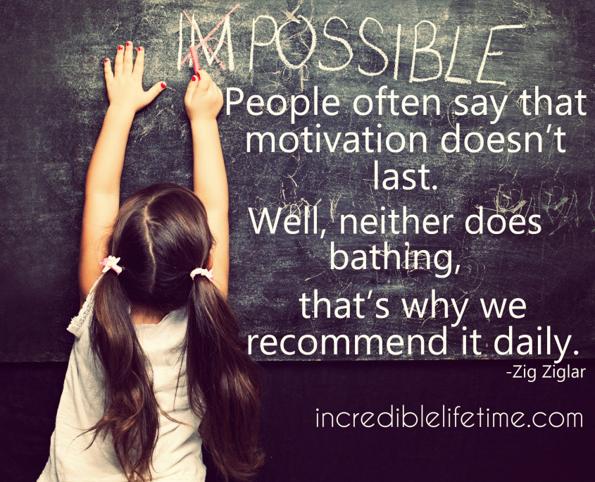 """Zig Ziglar quote laid over an image or a young girl reaching up with a stick of red chalk to cross out the letters I and M from the word IMPOSSIBLE written on a chalk board. Quote: """"People often say that motivation doesn't last. Well, neither does bathing, that's why we recommend it daily."""""""