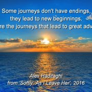 """""""Some journeys don't have endings, they lead to new beginnings. These are the journeys that lead to great adventures!"""" Alex Haditaghi from 'Softly, As I leave her' 2016. Quote set against background of sunrise painting a golden pathway over blue ocean, into a slightly clouded blue sky."""