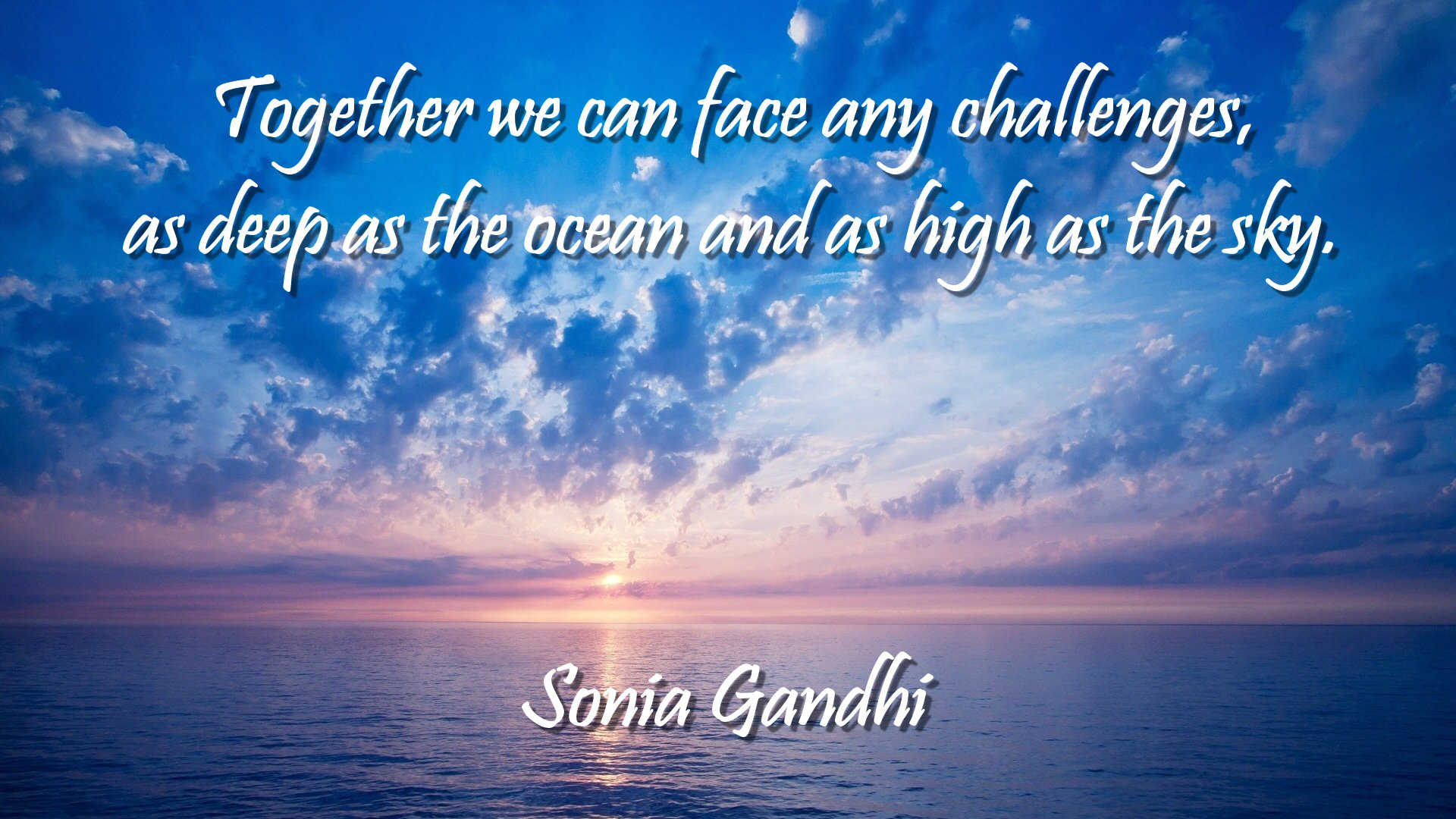 """""""Together we can face any challenge, as deep as the ocean and as high as the sky."""" Sonia Gandhi. Background of a beautiful blue and pale pink scape at dawn, clouds blushed by the rising sun."""