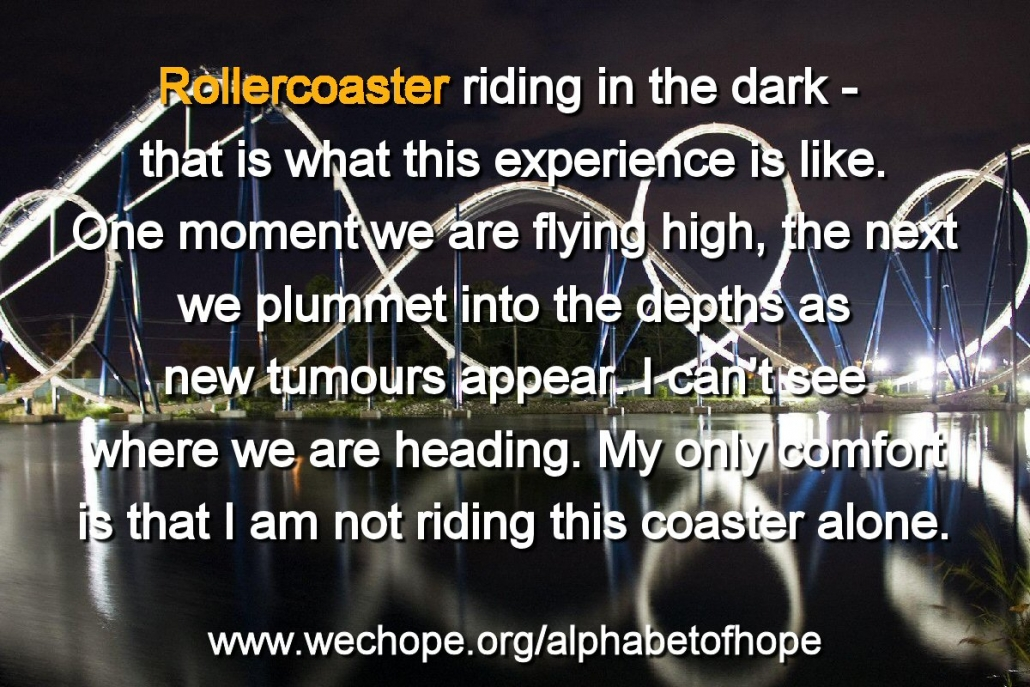 "An illuminated rollercoaster twists and loops through the dark over water. ""Rollercoaster riding in the dark – that is what this experience is like. One moment we are flying high and the next we plummet into the depths as new tumours appear. I can't see where we are heading. My only comfort is that I am not riding this coaster alone."" www.wechope.org/alphabetofhope"