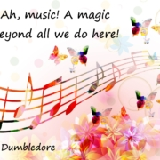 """Against a background of brightly coloured musical notes and butterflies, text reads: """"Ah Music, a magic beyond all we do here."""" Albus Dumbledore."""