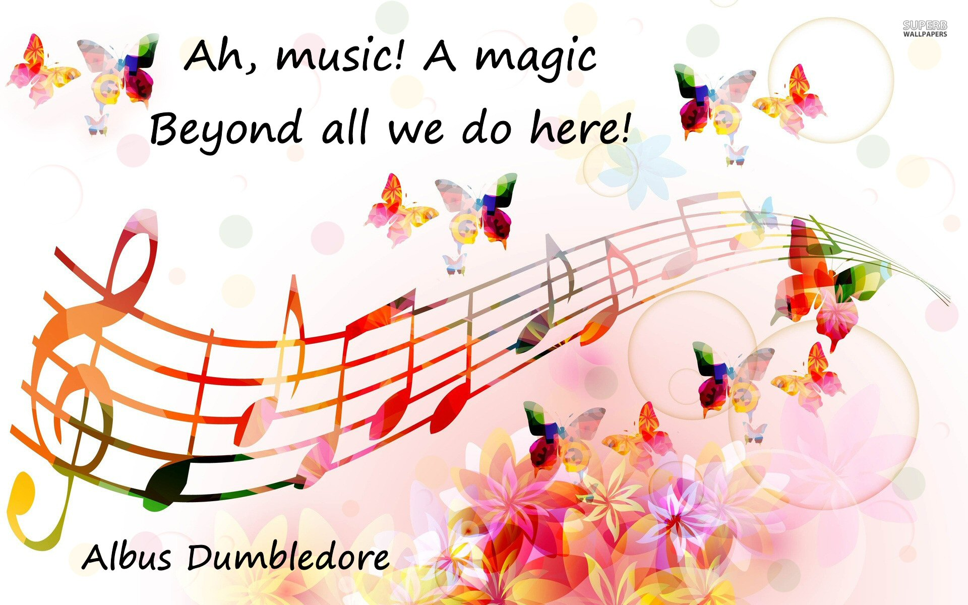 "Against a background of brightly coloured musical notes and butterflies, text reads: ""Ah Music, a magic beyond all we do here."" Albus Dumbledore."