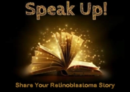 """Text above reads: """"Speak Up"""" Image of an open book, its pages glowing gold and emitting sparks of light. Text below reads: """"Share Your Retinoblastoma Story."""""""