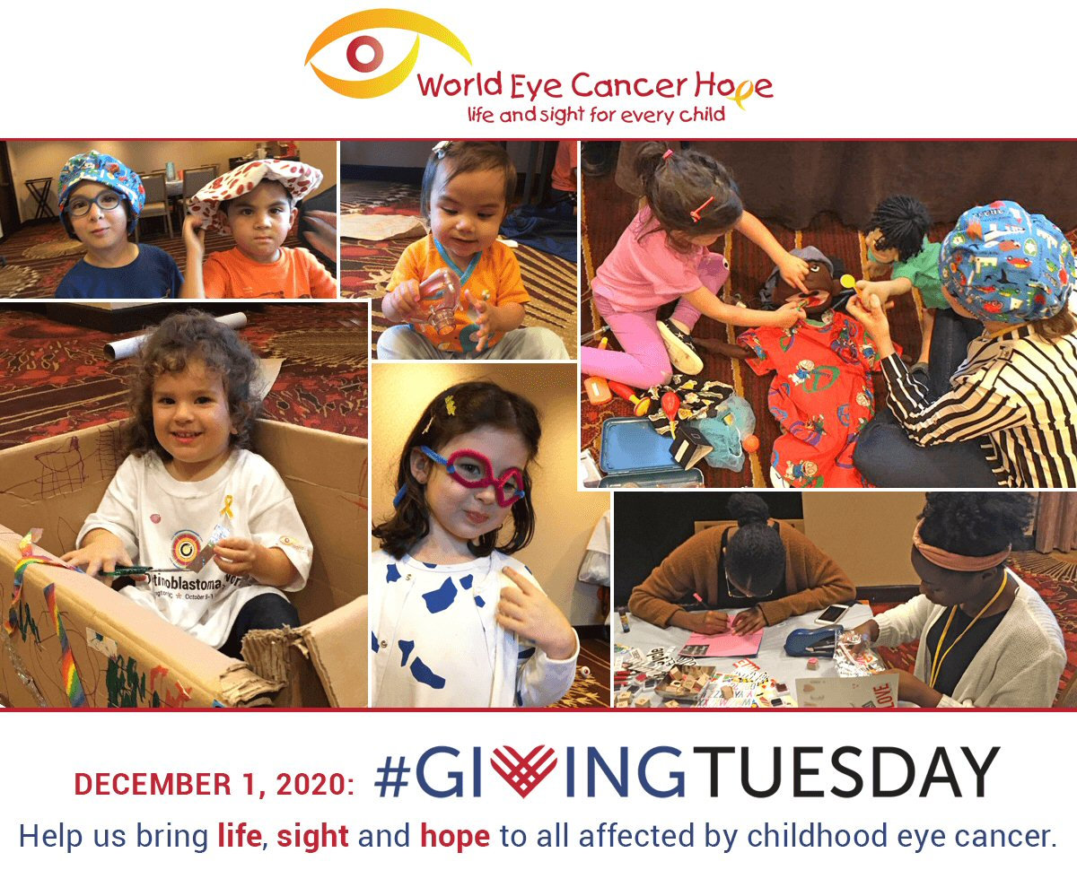 """Giving Tuesday campaign image, shows the world Eye Cancer Hope logo above a collage of pictures from the child life program of One Retinoblastoma World – children of different ages, from infancy to late teens are participating in a range of medical play and self-expression activities. Below the collage, the Giving Tuesday logo and December 1, 2020 date are seen, along with the words: """"help us bring life, sight and hope to all affected by childhood eye cancer."""""""