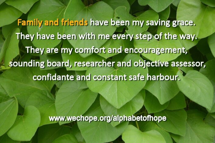 "The background image shows a carpet of heart-shaped green leaves. The first word of the text is highlighted in gold. Text reads: ""Family and friends have been my saving grace. They have been with me every step of the way. They are my comfort and encouragement, sounding board, researcher and objective assessor, confidante and constant safe harbour."""
