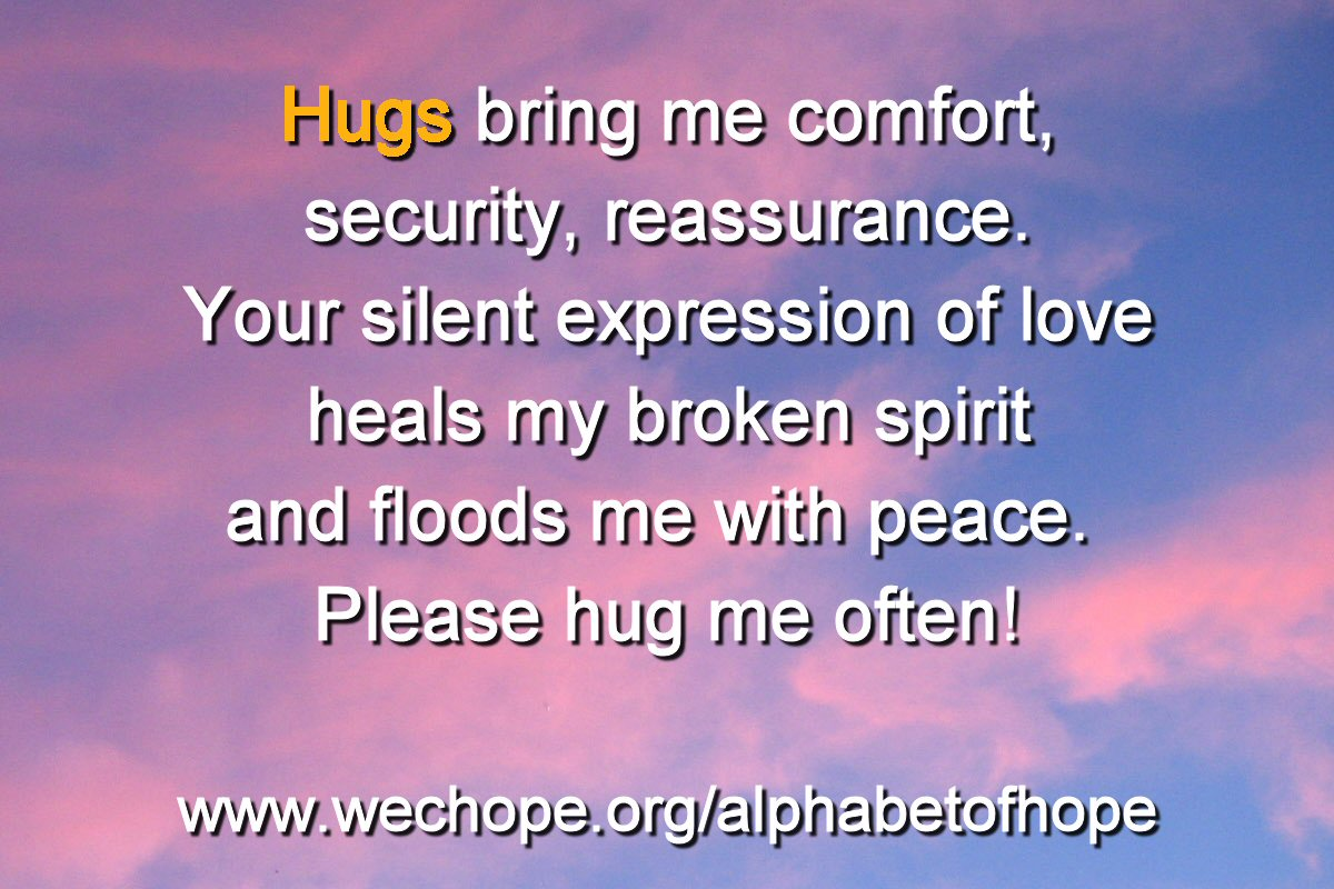 "The background image shows a blue sky brushed pink by the changing sun. The first word of the text is highlighted in gold. Text reads: ""Hugs bring me comfort, security, reassurance. Your silent expression of love heals my broken spirit and floods me with peace. Please hug me often!"""