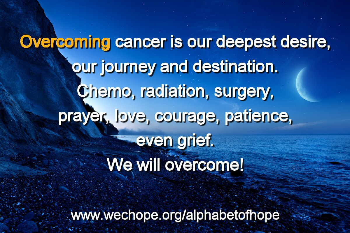 "The background image shows a crescent moon over a still ocean on the right, and bright rays of sunlight visible from behind steep dark cliffs on the left. The first word of the text is highlighted in gold. Text reads: ""Overcoming cancer is our deepest desire, our journey and destination. Chemo, radiation, surgery, prayer, love, courage, patience, even grief. We will overcome!"""