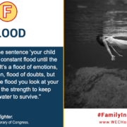 """Flood: """"Once you hear the sentence """"your child has cancer"""" it is a constant flood till the end of treatment. It's a flood of emotions, flood of information, flood of doubts, but in the middle of the flood you look at your child and you find the strength to keep your head out of water to survive."""" Jackie, Mother of a Rb fighter. Image to the right shows a black and white photo taken underwater of a submerged woman wearing a long, white, sleeveless dress. Her face is above the waterline as her feet appear to be paddling and her arms extend to the sides."""