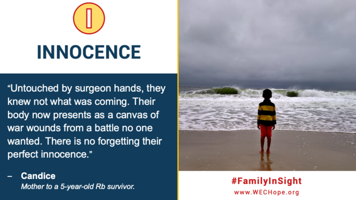 "Innocence: ""Untouched by surgeon hands, they knew not what was coming. Their body now presents as a canvas of war wounds from a battle no one wanted. There is no forgetting their perfect innocence."" Candice, mother to a 5 year old Rb survivor Image to the right shows a young boy facing away from the camera, looking out over a stormy sea. Waves crash in and dark clouds gather in the distance."