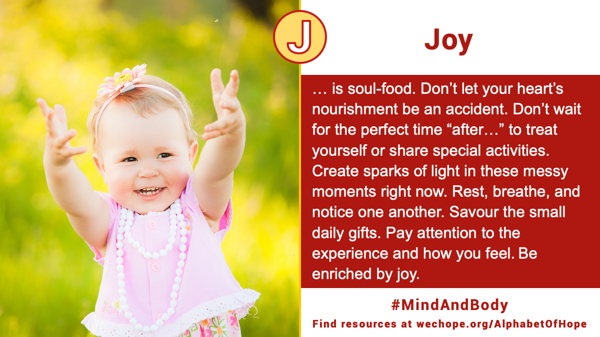 """""""Joy is soul-food. Don't let your heart's nourishment be an accident. Don't wait for the perfect time """"after…"""" to treat yourself or share special activities. Create sparks of light in these messy moments right now. Rest, breathe, and notice one another. Savour the small daily gifts. Pay attention to the experience and how you feel. Be enriched by joy."""" Image to the left shows a joyful young white girl in pale pink dress, extending both arms upwards, offering the peace hand gesture. The background is a blurred field of wild yellow flowers."""