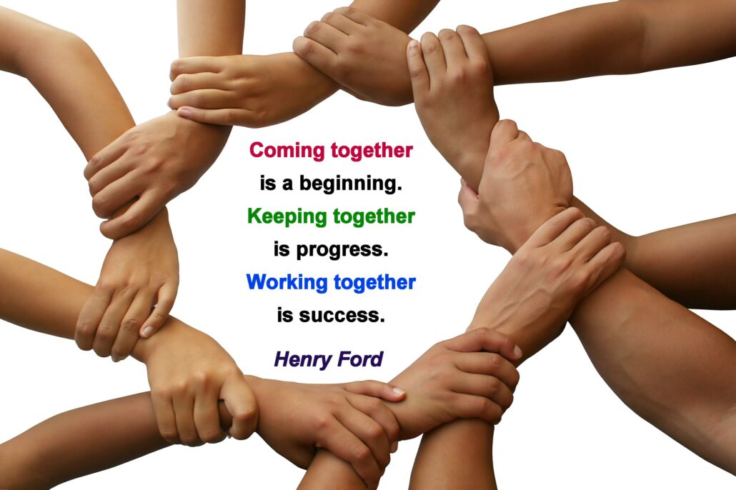 """Quote: """"Coming together is a beginning. Keeping together is progress. Working together is success."""" – Henry Ford. The words are encircled by an image of 10 multicultural hands, each holding the wrist of the next person."""