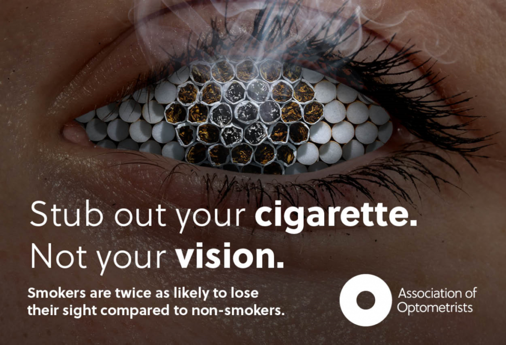 """A smouldering cigarette butt obliterates the close-up image of an eye. Text below reads: """"stub out your cigarette, not your vision. Smokers are twice as likely to lose their sight compares with non-smokers."""" Association of Optometrists."""